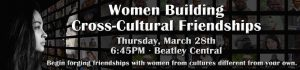 Women Building Cross-Cultural Friendships @ CHARLES E. BEATLEY, JR. CENTRAL LIBRARY