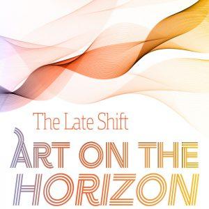 The Late Shift: Art on the Horizon @ Torpedo Factory Art Center